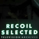 RECOIL - SELECTED - Television Archives